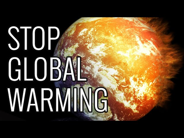 global warming what causes it how it affects us and how we can stop it