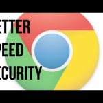 Make Chrome Faster and More Secure
